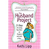 The Husband Project: 21 Days of Loving Your Man--on Purpose and with a Planby Kathi Lipp