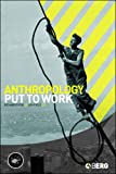 img - for Anthropology Put to Work (Wenner-Gren International Symposium) book / textbook / text book