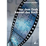 """Vor dem Dreh kommt das Buch: Die hohe Schule des filmischen Erz�hlens (Produktionspraxis)von """"Michael Schneider"""""""