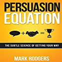 Persuasion Equation: The Subtle Science of Getting Your Way Audiobook by Mark Rodgers Narrated by Don Hagen