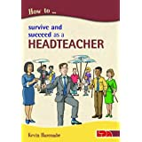 How to Survive and Suceed as a Headteacherby Kevin Harcombe