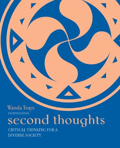 second thoughts critical thinking for a diverse society Second thoughts: critical thinking for a diverse society by teays, wanda this flexible and accessible text for the introductory critical thinking course uses current, relevant examples from a range of sources (including technology, advertising, film/tv, and the internet) to address social issues, the law, politics, science, and more.