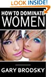 How to Dominate Women