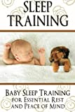img - for Sleep Training: Baby Sleep Training for Essential Rest and Peace of Mind (Newborn, Infant, Baby, & Toddler Help Books) book / textbook / text book