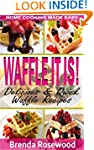 Waffle It Is!: Delicious & Quick Waff...