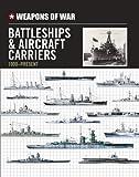Weapons of War Battleships & Aircraft Carriers 1900-Present