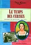 TEMPS DES CERISES (LE) : JOURNAL DE M...