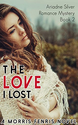 The Love I Lost (Ariadne Silver Romance Mystery #2)