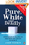 Pure, White And Deadly: How sugar is...