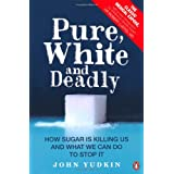 Pure, White And Deadly: How sugar is killing us and what we can do to stop itby John Yudkin