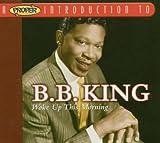 B.B. King A Proper Introduction to B.B. King: Woke Up This Morning