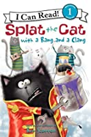 Splat the Cat with a Bang and a Clang (I Can Read Book 1)
