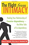 Barry K. Weinhold The Flight from Intimacy: Healing Your Relationship of Counter-dependence - the Other Side of Co-dependency