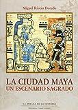 img - for La ciudad maya, un escenario sagrado / The Mayan city, a sacred scenario (Spanish Edition) book / textbook / text book