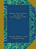 Martha, lady Giffard, her life and correspondence (1664-1722)