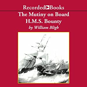 The Mutiny on Board H.M.S. Bounty: A Voyage to the South Sea and the Terrible Mutiny on Board | [William Bligh]