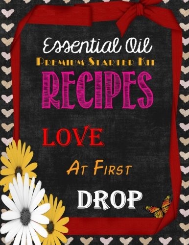 Essential Oil Premium Starter Kit Recipes: Love at First Drop (Young Living Premium Starter Kit compare prices)