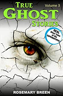 True Ghost Stories: Real Accounts Of Death And Dying, Grief And Bereavement, Soulmates And Heaven, Near Death Experiences, And Other Paranormal Mysteries (The Supernatural Book Series: Volume 3)