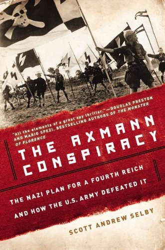 The Axmann Conspiracy: The Nazi Plan for a Fourth Reich and How the U.S. Army Defeated It PDF