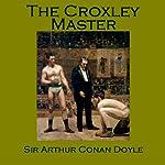 The Croxley Master | Arthur Conan Doyle