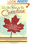 So, You Want to be Canadian: All Abou...