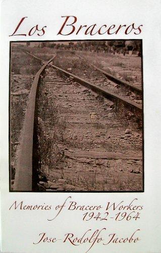 Los Braceros: Memories of Bracero Workers, 1942-1964 PDF