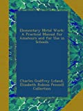 img - for Elementary Metal Work: A Practical Manual for Amateurs and for Use in Schools book / textbook / text book