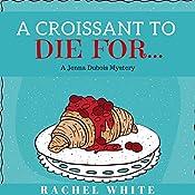 A Croissant to Die For...: A Jenna Dubois Mystery | [Rachel White]