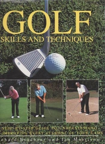 Golf Skills and Techniques: A Step-by-Step Guide to Understandin