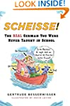 Scheisse!: The Real German You Were N...