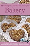How to Open a Financially Successful Bakery : With a Companion CD-ROM