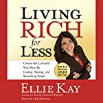 Living Rich for Less: Create the Lifestyle You Want by Giving, Saving, and Spending Smart | Ellie Kay