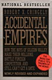 Accidental Empires: How the Boys of Silicon Valley Make Their Millions, Battle Foreign Competition, and Still Can't Get a Date (0887308554) by Cringely, Robert X.