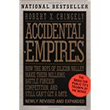 Accidental Empires: How the Boys of Silicon Valley Make Their Millions, Battle Foreign Competition, and Still Can't Get a Date ~ Robert X. Cringely