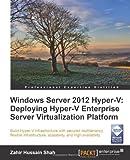 Zahir Hussain Shah Windows Server 2012 Hyper-V: Deploying Hyper-V Enterprise Server Virtualization Platform (Pour Les Nuls Poche)