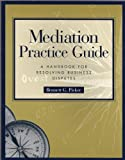 img - for Mediation Practice Guide : A Handbook for Resolving Business Disputes book / textbook / text book