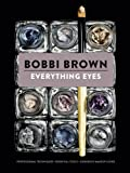 Everything Eyes: Professional Techniques * Essential Tools * Gorgeous Makeup Looks (Bobbi Brown)