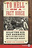 Mark Lee Gardner To Hell on a Fast Horse: Billy the Kid, Pat Garrett, and the Epic Chase to Justice in the Old West