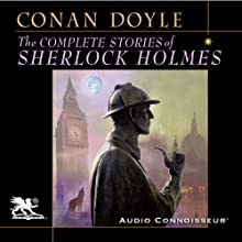 The Complete Stories of Sherlock Holmes (       UNABRIDGED) by Arthur Conan Doyle Narrated by Charlton Griffin