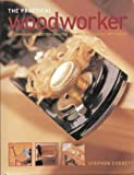 The Practical Woodworker: A Comprehensive Step-by-Step Course in Working with Wood