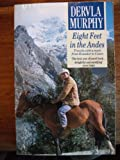 Eight Feet in the Andes: Travels with a Donkey from Ecuador to Cuzco (Century Travellers) (0099847906) by Murphy, Dervla