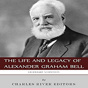 Legendary Scientists: The Life and Legacy of Alexander Graham Bell Audiobook