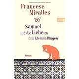 """Samuel und die Liebe zu den kleinen Dingenvon """"Francesc Miralles"""""""