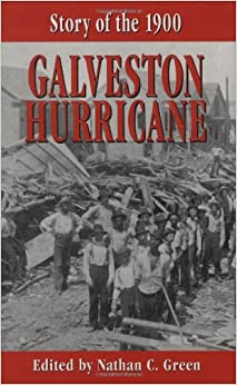 Story of the 1900 Galveston Hurricane: Nathan Green: 9781565547674