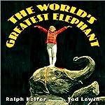 World's Greatest Elephant | Ralph Helfer