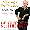 Making a Difference: Stories of Vision and Courage from America's Leaders (       UNABRIDGED) by Chesley B. Sullenberger Narrated by Chesley B. Sullenberger, Michael McConnohie