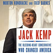 Jack Kemp: The Bleeding-Heart Conservative Who Changed America (       UNABRIDGED) by Morton Kondracke, Fred Barnes Narrated by Morton Kondracke, Fred Barnes