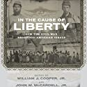 In the Cause of Liberty: How the Civil War Redefined American Ideals (       UNABRIDGED) by William J. Cooper (editor), John M. McCardell (editor), James M. McPherson, Peter S. Onuf, Christa Dierksheide, Sean Wilentz, Richard Carwardine, George C. Rable, Nina Silber Narrated by Eric Bodrero