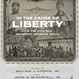 img - for In the Cause of Liberty: How the Civil War Redefined American Ideals book / textbook / text book