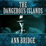 The Dangerous Islands: Julia Probyn, Book 4 (       UNABRIDGED) by Ann Bridge Narrated by Elizabeth Jasicki